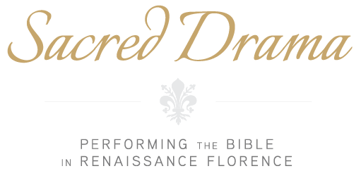 Sacred Drama: performing the bible in renaissance Florence